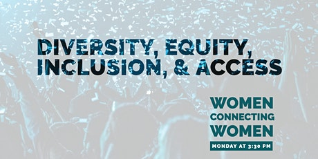 Diversity, Equity, Inclusion, & Access - WOMEN CONNECTING WOMEN tickets