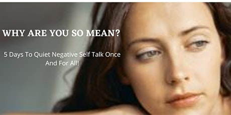 WHY ARE YOU SO MEAN? 5 Days To Quiet Negative Self Talk Once And For All! tickets