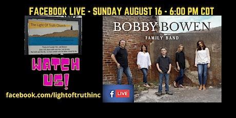 Facebook Live Concert -Bobby Bowen Family - Light Of Truth Church tickets