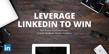 Leverage LinkedIn To Win - Use LinkedIn to Build Your Brand + Business tickets