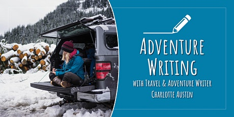 So You Want to Be an Adventure Writer - with Charlotte Austin tickets