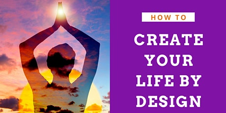 How to Create Your New Life by Design 9/5/20 tickets