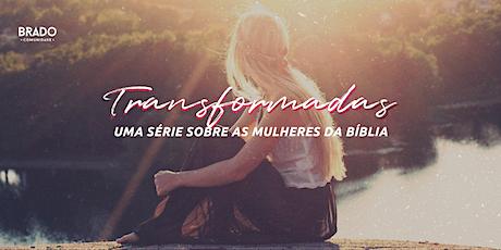 Transformadas - Uma série sobre as mulheres da Bíblia ingressos