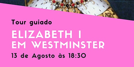 Elizabeth I em Westminster - 13 de Agosto as 18:30 tickets