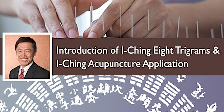 Introduction of I-Ching Eight Trigrams and I-Ching Acupuncture Application tickets