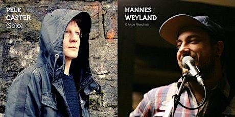 WZ: Live: HANNES WEYLAND und PELE CASTER (solo) Tickets