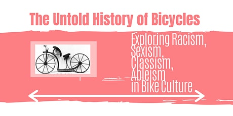 The Untold History of Bicycles: Exploring Racism, Sexism, Classism, Ableism tickets