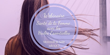 Atelier Virtuel-Santé de la Femme ac les Huiles Essentielles ( 19h Québec) billets