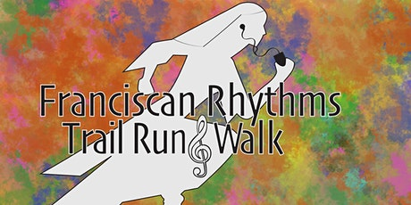 Franciscan Rhythms Trail Run & Walk PLUS a NEW virtual option! tickets