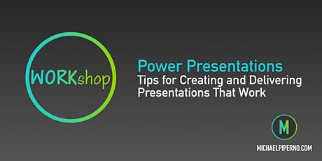 Power Presentations: Tips for Creating & Delivering Presentations That Work tickets