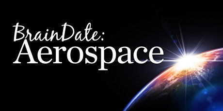 Brain Dates: Aerospace tickets