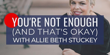 You're Not Enough (And That's Okay): A Conversation with Allie Beth Stuckey tickets