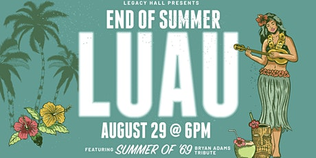End of Summer Luau at Legacy Hall tickets