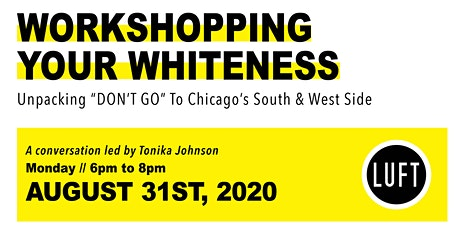 "Workshopping Your Whiteness: Unpacking ""Don't Go"" To Chicago's South Side tickets"
