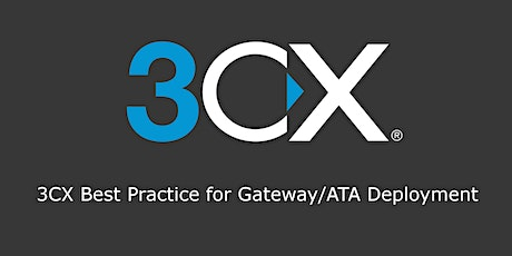 3CX Best Practice for Gateway/ATA Deployment tickets