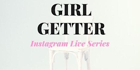 Go-Getter with Girl Getter Instagram Live Series - PART IIII tickets