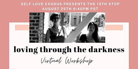 SELF LOVE EXODUS VIRTUAL WORKSHOP | 13th Stop: Loving through the Darkness tickets