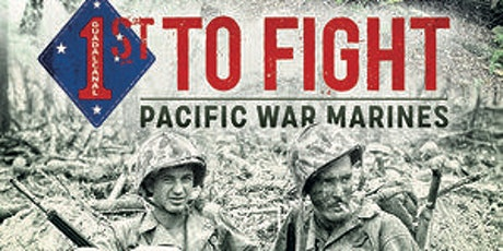 FILM PREMIERE – 1ST TO FIGHT: PACIFIC WAR MARINES tickets