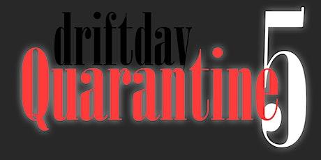 Drift Day Quarantine 5 tickets