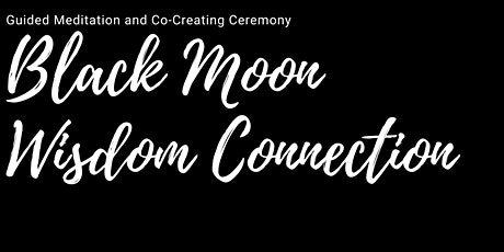 Black Moon - New Moon Guided Meditation and Co-Creating Ceremony tickets