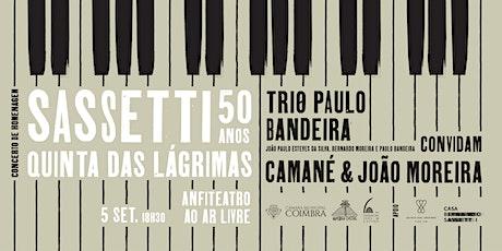 SASSETTI • 50 Anos | Trio Paulo Bandeira Convida Camané e João Moreira bilhetes