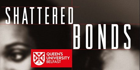 Shattered Bonds Book Group - QUB Social Work tickets