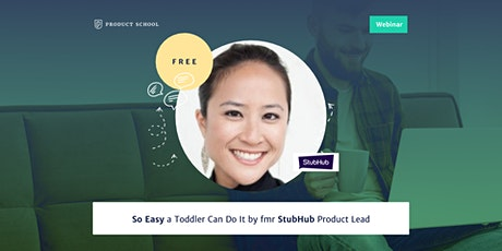 Webinar: So Easy a Toddler Can Do It by fmr StubHub Product Lead tickets