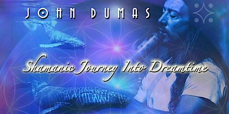 Shamanic Journey into Dreamtime with John Dumas tickets