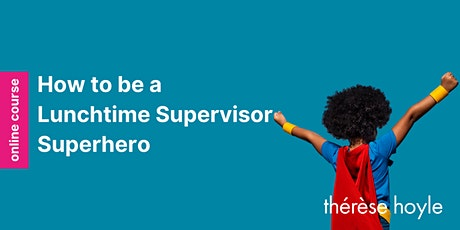 How to be a Lunchtime Supervisor Superhero Interactive Online Webinar tickets