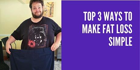 Top 3 Ways to Make Fat Loss  Simple! tickets