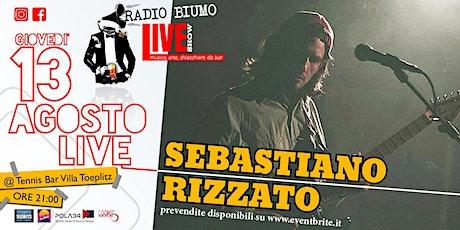 Radio Biumo Live presenta: SEBASTIANO RIZZATO biglietti