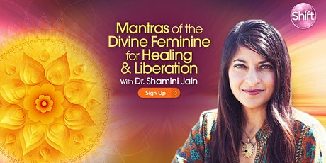 Mantras of the Divine Feminine for Healing & Liberation with Shamini Jain tickets