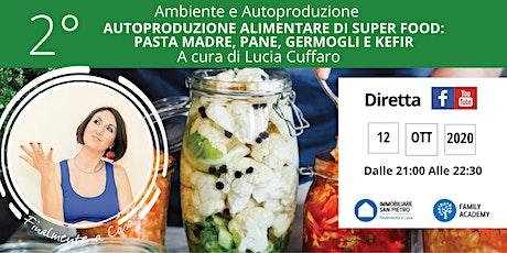 AUTOPRODUZIONE ALIMENTARE DI SUPER FOOD: PASTA MADRE, PANE, GERMOGLI KEFIR biglietti