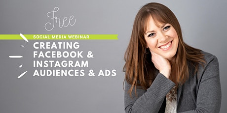 Creating Facebook & Instagram Audiences & Ads: Social Media Webinar tickets