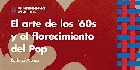 """""""El arte de los ´60s y el florecimiento del Pop"""", por Rodrigo Alonso. entradas"""