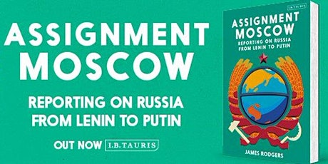 Assignment Moscow: Reporting on Russia From Lenin to Putin tickets