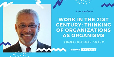 Work in the 21st Century: Thinking of Organizations as Organisms tickets