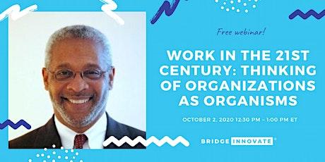 Work in the 21st Century: Thinking of Organizations as Organisms ingressos