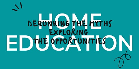 Home Education: Debunking the Myths, Exploring the Opportunities tickets
