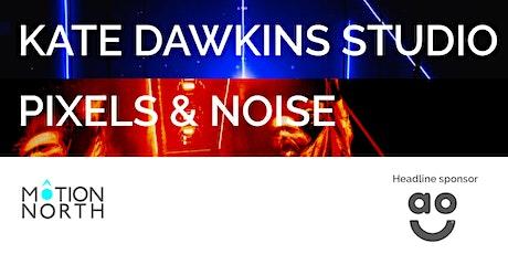 Motion North 39 (online) Kate Dawkins Studio & Pixels & Noise tickets