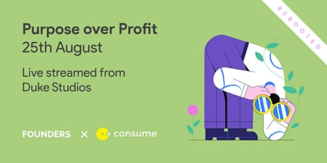 Founders x Consume – Purpose over Profit tickets