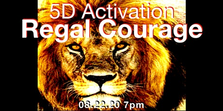 'REGAL COURAGE - LEO NEW MOON!'  AUGUST 5D ACTIVATION (08.22.20) tickets