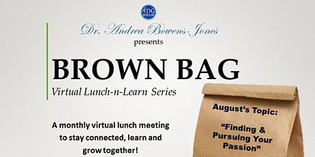 """Brown Bag Series - """"Finding & Pursuing Your Passion"""" Webinar tickets"""