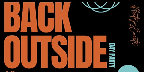 """BACK OUTSIDE"" Day Party tickets"