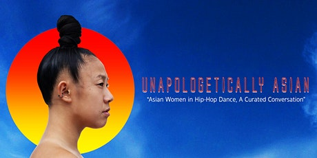 #UnapologeticallyAsian 2020 {Asian Women in Hip-Hop Dance} tickets