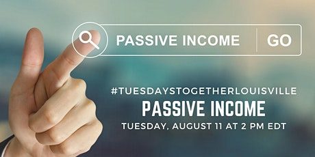 Tuesdays Together Louisville: Passive Income tickets