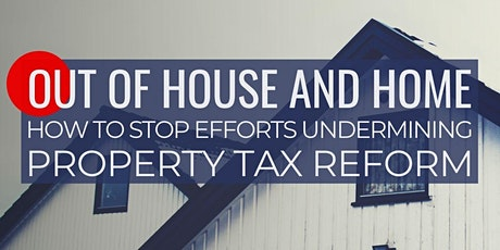 Out of House and Home: How to Stop Efforts Undermining Property Tax Reform tickets