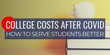 College Costs After COVID: How to Serve  Students Better tickets