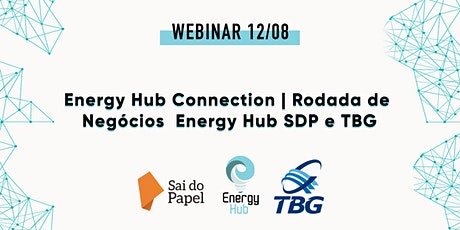 Webinar: Energy Hub Connection | Rodada de Negócios Energy Hub SDP e TBG ingressos