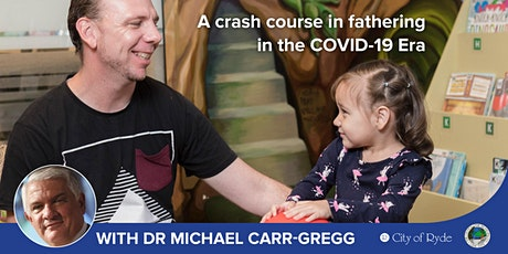 A Crash Course in Fathering in the COVID-19 Era / w Dr Michael Carr-Gregg tickets